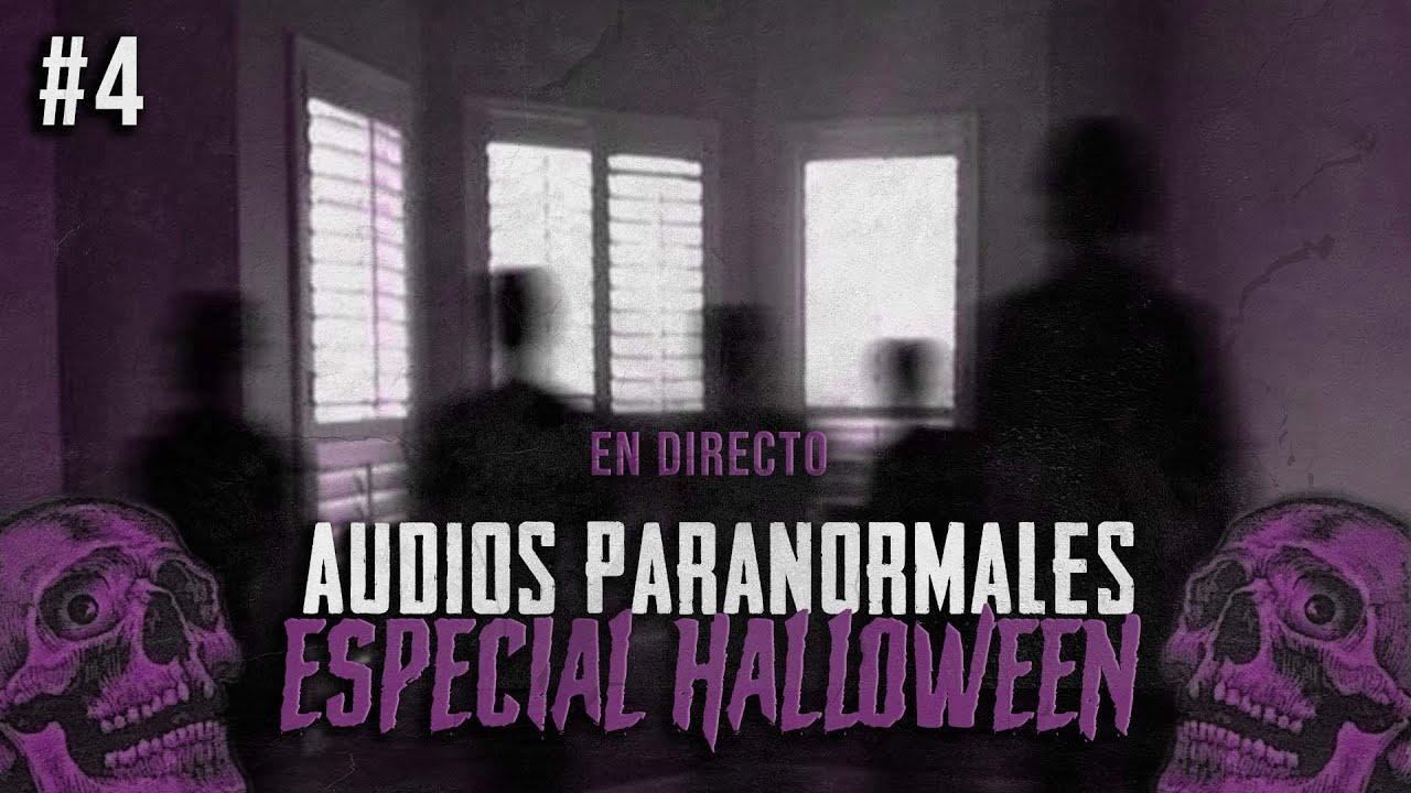 EN DIRECTO/ AUDIOS PARANORMALES DE SEGUIDORES / ESPECIAL HALLOWEEN #4
