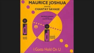 Maurice Joshua feat.Chantay Savage - I Gotta Hold On U (Steve