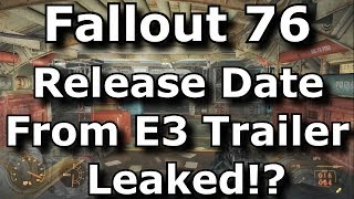 Fallout 76 Release Date From E3 Trailer Leaked!? (Fallout 76 Leaks & News)