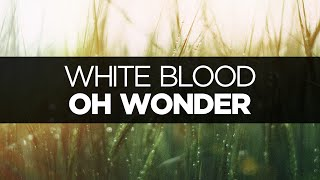 [LYRICS] Oh Wonder - White Blood