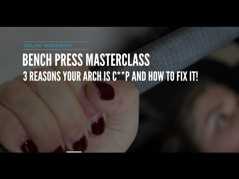 Bench Press Master Class: 3 Reasons your arch is c**p and how to fix it