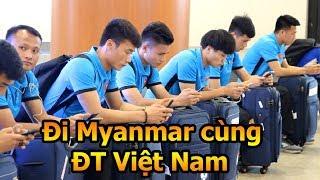 Thử Thách Bóng Đá đi Myanmar xem Công Phượng , Bùi Tiến Dũng Quang Hải ĐT Việt Nam AFF CUP 2018