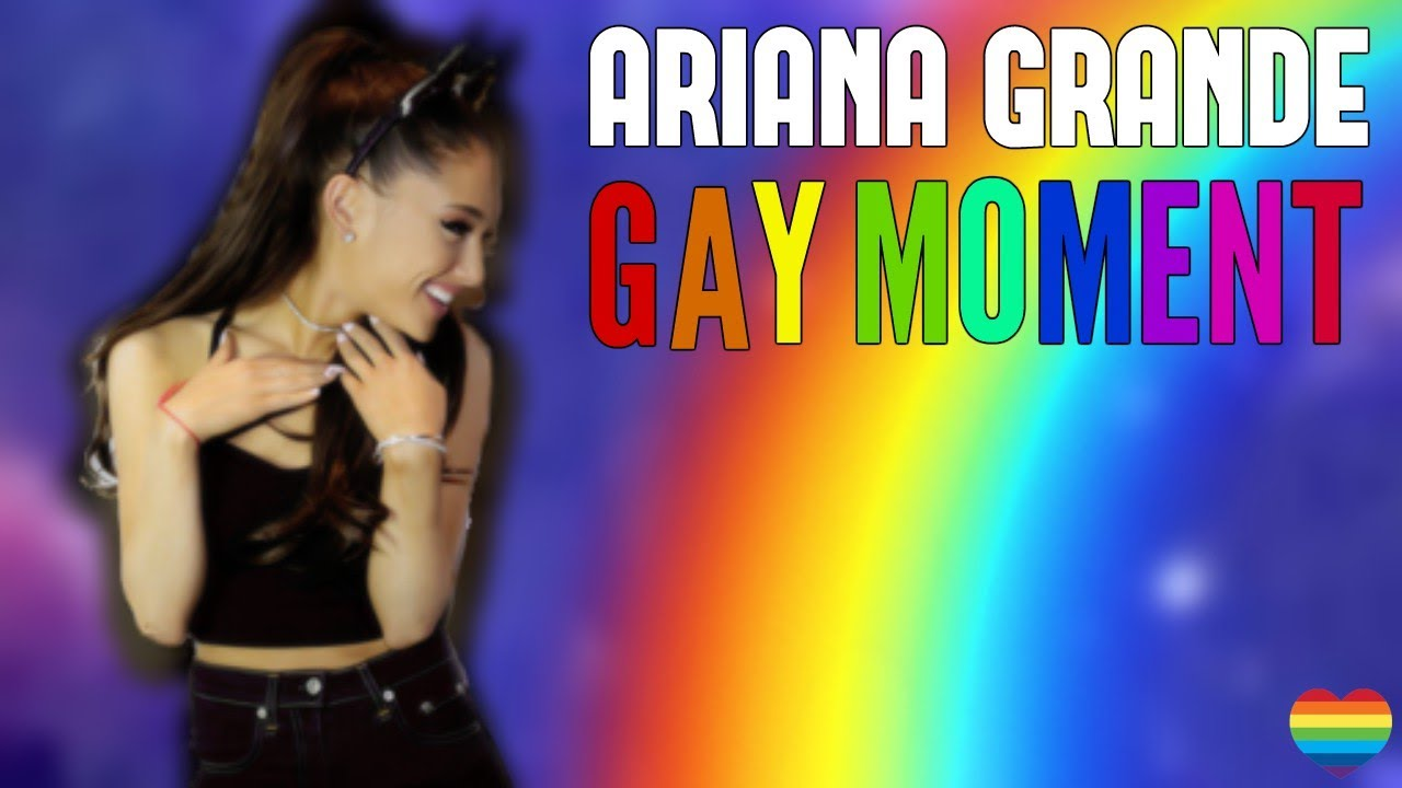 Ariana grande is gay
