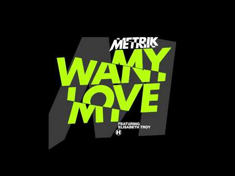 Metrik - Want My Love (feat. Elisabeth Troy) [Full]