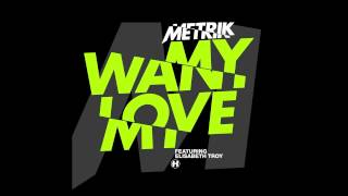 Metrik - Want My Love (feat. Elisabeth Troy) [Full]