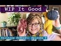 Welcome to my Knitting Podcast  - EP: 09 - WIP It Good