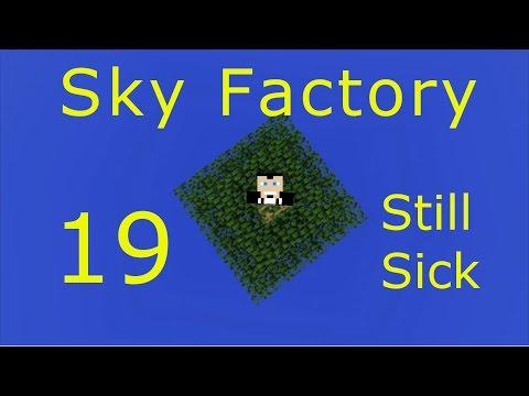 Sky Factory 19- Still sick but oh well