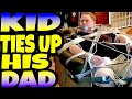 KID TIES UP HIS DAD!!!