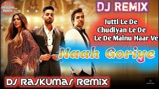 Naah Goriye Dj Remix Song | Naah Goriye - Bala | Harrdy Sandhu, Swasti Mehul | Dj Rajkumar Remix