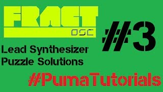 Fract OSC - Lead Synthesizer Puzzle Solutions - Part 3 #PumaTutorials