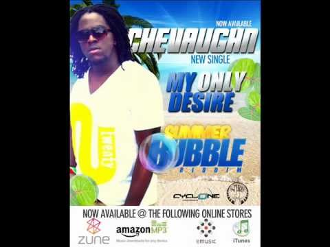 Chevaughn - My Only Desire [Summer Bubble Riddim] (c)(p) May 2012