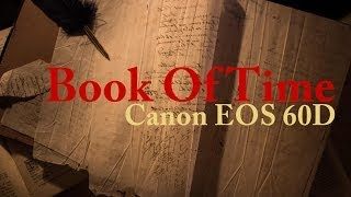 Book Of Time - Canon 60D [Short Film]