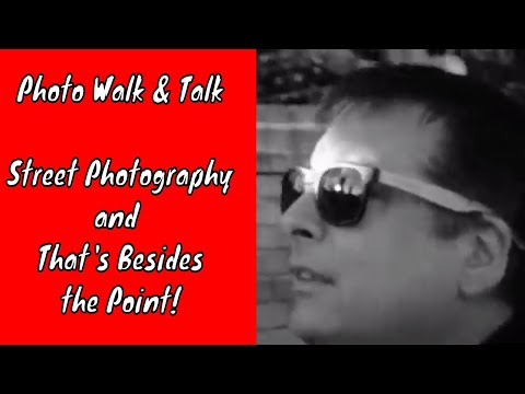 Photo Walk & Talk: Street Photography & That's Besides the Point! ep.132