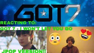 """REACTING TO GOT7 """"I WON'T LET YOU GO"""" MV {JPOP}"""