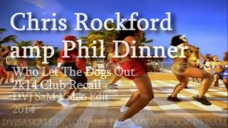 Chris Rockford amp Phil Dinner - Who Let The Dogs Out 2k14 Club Recall (DVJ SaM Video Edit) 2014