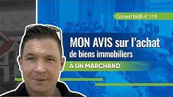 Conseil Marchand de Biens : MON AVIS sur l'achat de biens a un marchand