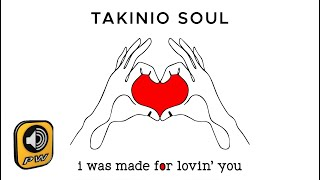 Takinio Soul - I was made for lovin' you (Official Lyric Video)