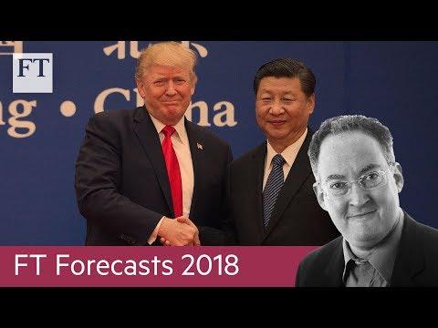 FT Forecasts 2018: A US-China trade war