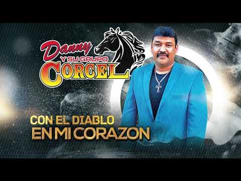 Danny Y Su Grupo Corcel - Con El Diablo En Mi Corazon