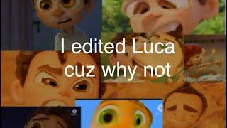 I edited Luca cuz why not :/