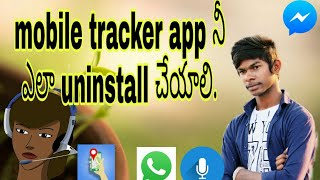 How to uninstall mobile tracker free app in telugu