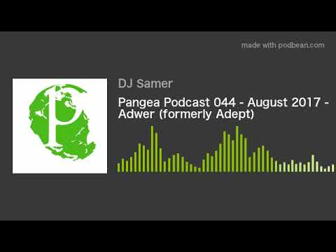 Pangea Podcast 044 - August 2017 - Adwer (formerly Adept)