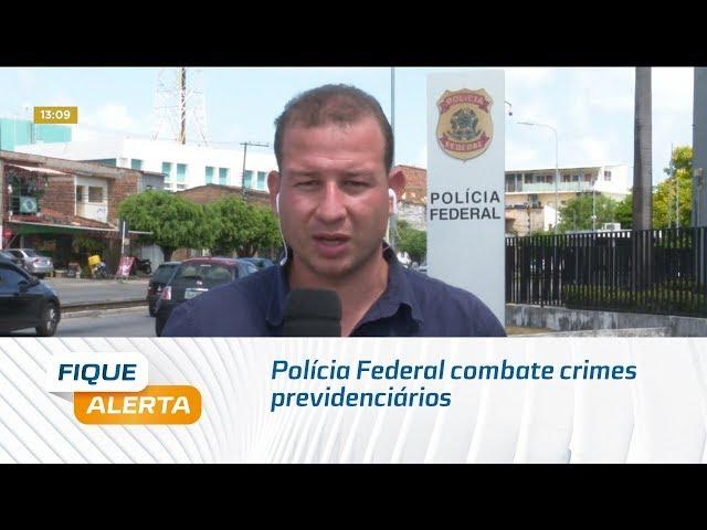 Operação da Polícia Federal combate crimes previdenciários em Alagoas