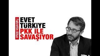 Fahrettin Altun   Evet Türkiye PKK ile savaşıyor!