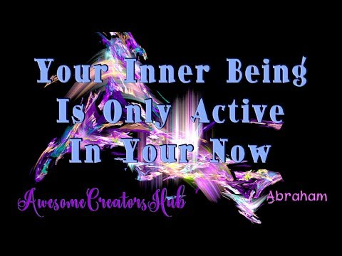 Abraham Hicks snippet:  Your Inner Being Is Only Active in Your Now