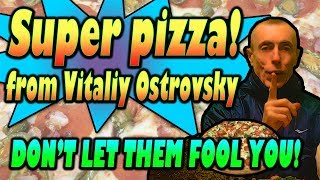 TRUE PIZZA! DON'T LET THEM FOOL YOU! Vitaliy Ostrovskiy. Home Made Pizza Recipe.