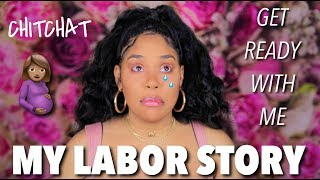 MY LABOR DIDN'T GO AS PLANNED | GRWM CHIT CHAT