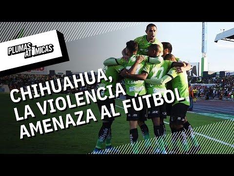 Futbol en zonas de guerra: Chihuahua