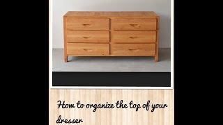 How To Organize The Top Of Your Dresser