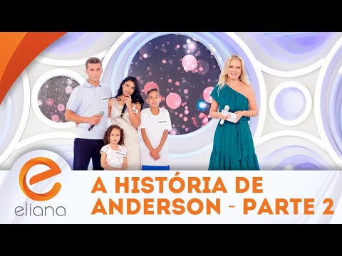 A história de Anderson - Parte 2 | Programa Eliana (02/09/18)