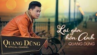 Lại Gần Hôn Anh | Quang Dũng
