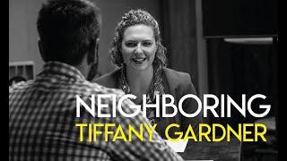 Neighboring - Ep 12 - Tiffany Gardner
