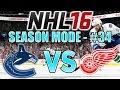 "NHL 16 - Season Mode (Vancouver Canucks) #34: ""Detroit Redwings"""