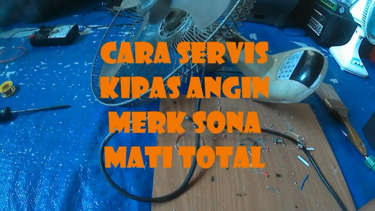 Cara Servis Kipas Angin Merk Sona Mati Total Youtube