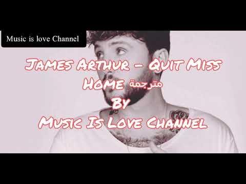 James Arthur - Quite Miss Home [Lyrics] مترجمة عربي (Arabic Sub.)
