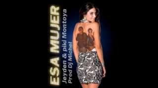 Esa Mujer - Jeyden Y Piky Montoya - ( Prod Dj Michel ) Talentolocali Music