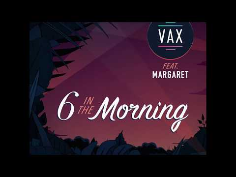 VAX Feat Margaret  6 In the Morning   Audio