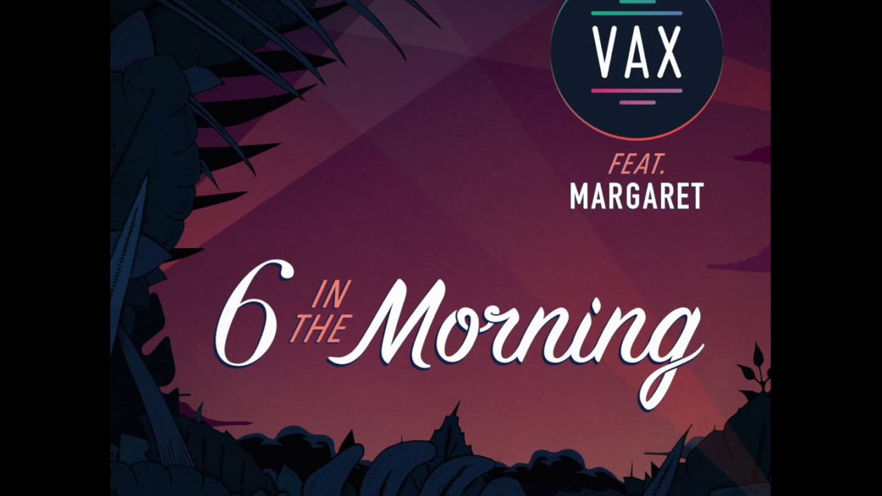 Vax Feat Margaret 6 In The Morning Official Audio