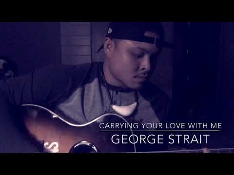 Carrying Your Love With Me x George Strait (Cover)