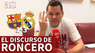 EL CLÁSICO | BARCELONA 1- REAL MADRID 3 | El discurso de TOMÁS RONCERO | Diario AS