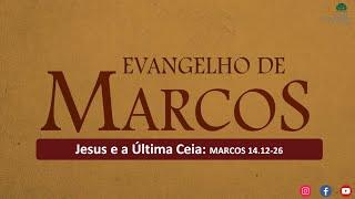 ESTUDO BIBLICO - AO VIVO. Jesus e a Última Ceia  MARCOS 14.12-26