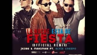 JKing & Maximan Ft. Elvis Crespo - La Noche Esta de Fiesta (Official Remix)