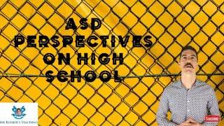 ASD perspective on High School (ASD for teachers 10)
