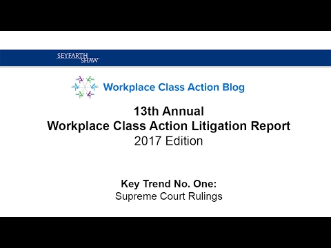 Workplace Class Action Report 2017 - Top 6 Trends: #1 The Supreme Court Rulings