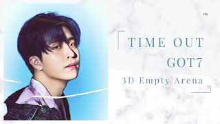 GOT7 (갓세븐) - TIME OUT [3D Empty Arena]