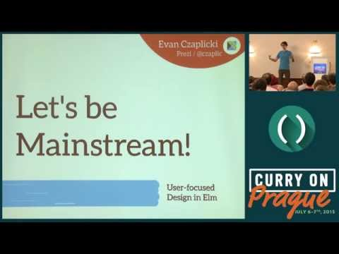 Evan Czaplicki - Let's be mainstream! User focused design in Elm - Curry On
